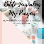 Bible Journaling My Prayers: How Bible Journaling Changed Prayer Life