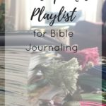 A Worship Music Playlist for Bible Journaling