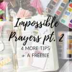 Impossible Prayers Pt. 2   4 More Tips + A Freebie