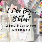 I Like Big…Bibles? 2 Easy Steps to Your Dream Bible