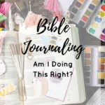 Bible Journaling: Am I Doing This Right?